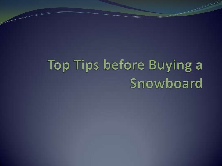 Top tips before buying a snowboard