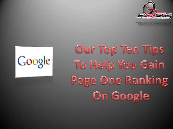 Our Top Ten Tips <br />To Help You Gain <br />Page One Ranking <br />On Google<br />