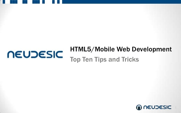 HTML5/Mobile Web DevelopmentTop Ten Tips and Tricks                               1