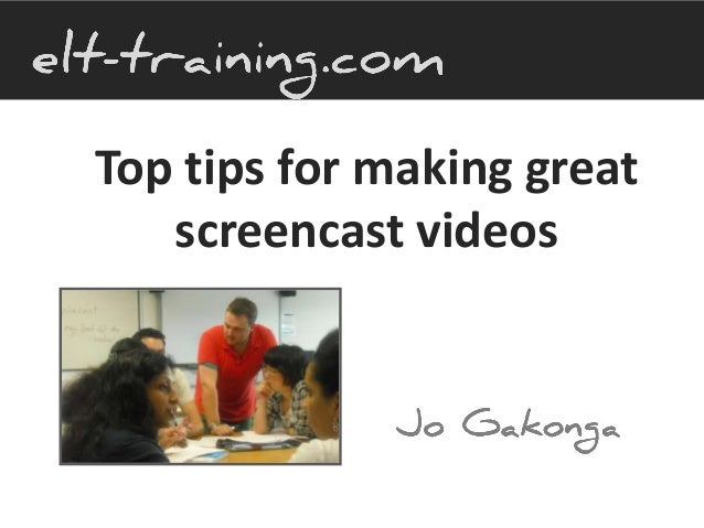 Top tips for making screencast videos