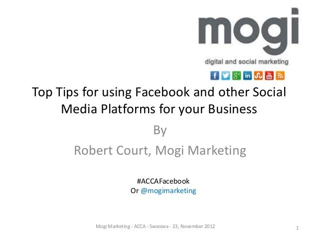 Top Tips for using Facebook and other Social     Media Platforms for your Business                      By       Robert Co...