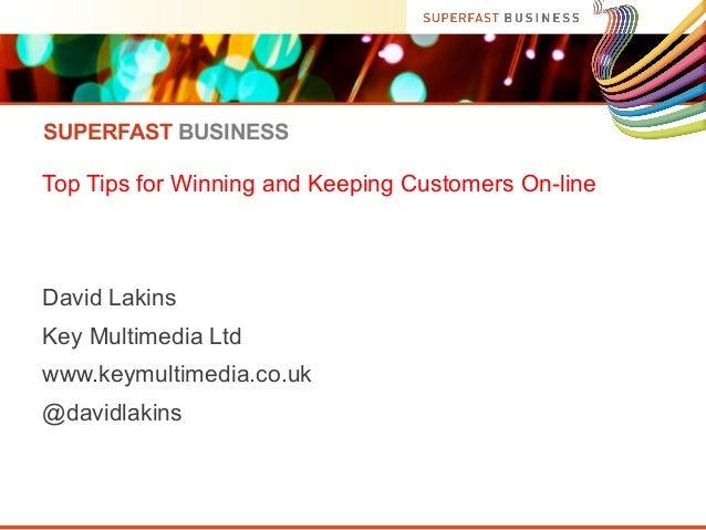 SUPERFAST BUSINESS  Top Tips for Winning and Keeping Customers On-line  David Lakins Key Multimedia Ltd www.keymultimedia....