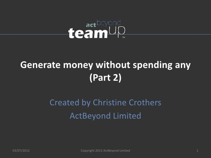 Generate money without spending any                 (Part 2)             Created by Christine Crothers                  Ac...