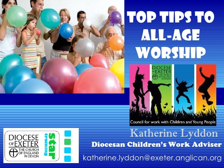 Katherine Lyddon   Diocesan Children's Work Adviser [email_address] Top Tips to All-age Worship