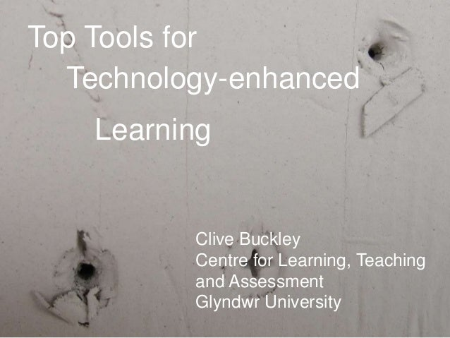 Top Tools forClive BuckleyCentre for Learning, Teachingand AssessmentGlyndwr UniversityTechnology-enhancedLearning