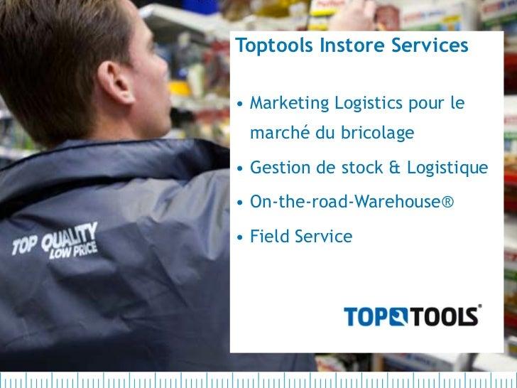 Toptools Instore Services• Marketing Logistics pour le marché du bricolage• Gestion de stock & Logistique• On-the-road-War...