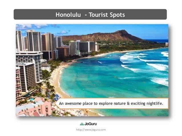 http://www.joguru.com Honolulu - Tourist Spots An awesome place to explore nature & exciting nightlife.