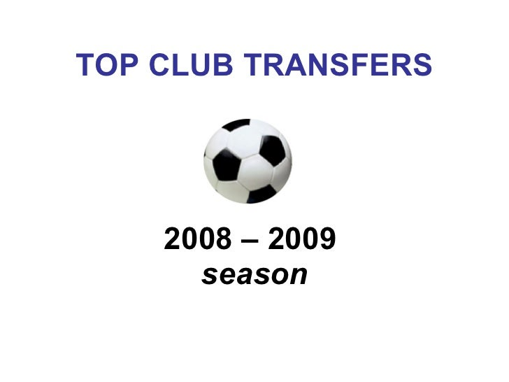TOP CLUB TRANSFERS 2008 – 2009  season