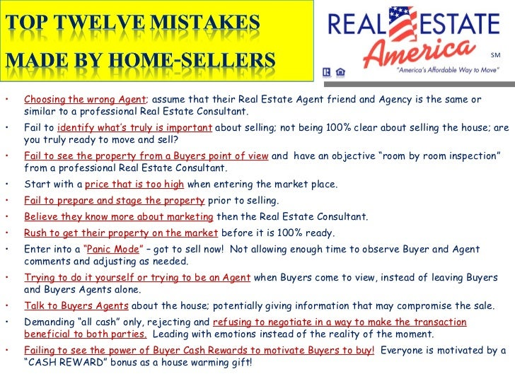 <ul><li>Choosing the wrong Agent ;  assume that their Real Estate Agent friend and Agency is the same or similar to a prof...