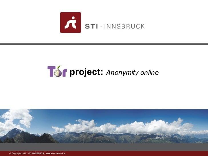 Tor project: Anonymity online©www.sti-innsbruck.at INNSBRUCK www.sti-innsbruck.at Copyright 2012 STI