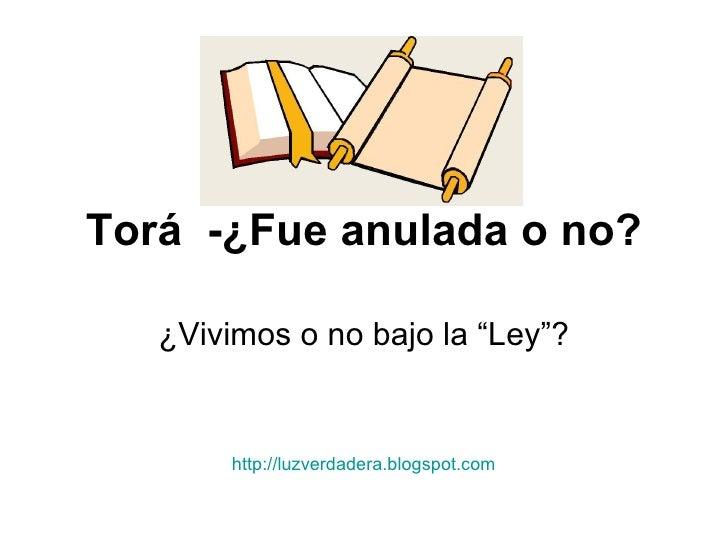 """Torá  -¿Fue anulada o no? ¿Vivimos o no bajo la """"Ley""""? http:// luzverdadera.blogspot.com"""