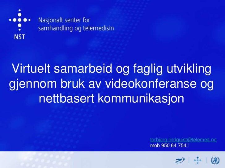 Virtuelt samarbeid og faglig utvikling gjennom bruk av videokonferanse og nettbasert kommunikasjon<br />torbjorg.lindquist...