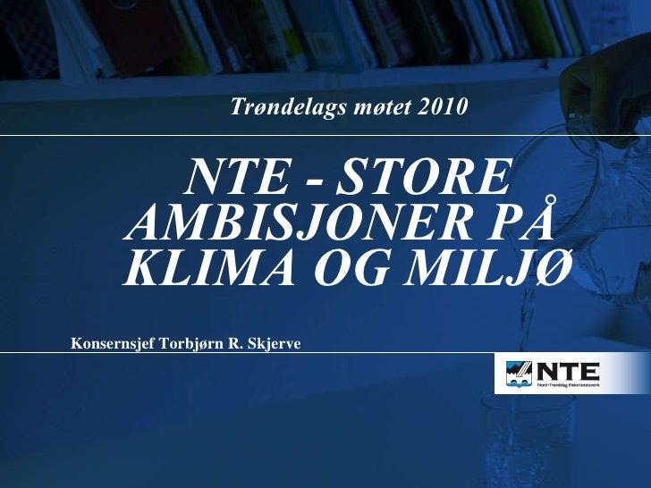 Trøndelags møtet 2010 NTE - STORE AMBISJONER PÅ  KLIMA OG MILJØ Konsernsjef Torbjørn R. Skjerve