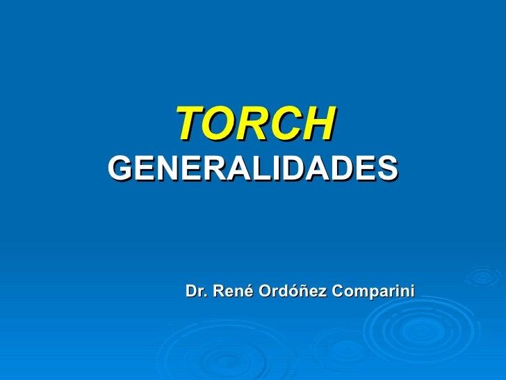 TORCH GENERALIDADES Dr. René Ordóñez Comparini