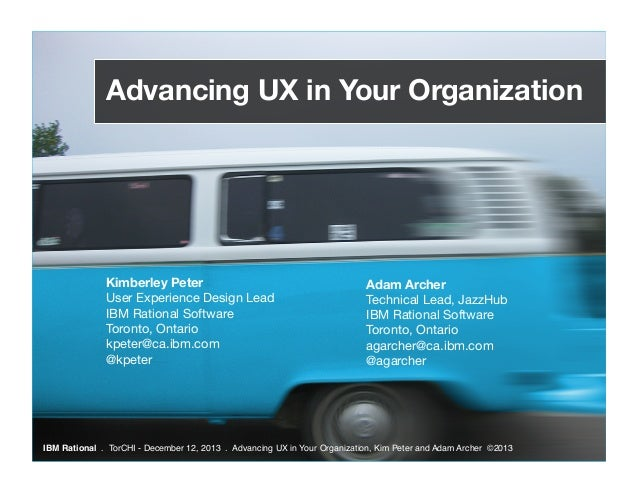 Advancing UX in Your Organization  Kimberley Peter User Experience Design Lead IBM Rational Software Toronto, Ontario kpet...