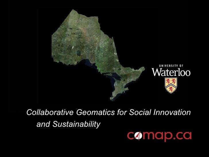 <ul><li>Collaborative Geomatics for Social Innovation </li></ul><ul><li>and Sustainability </li></ul>