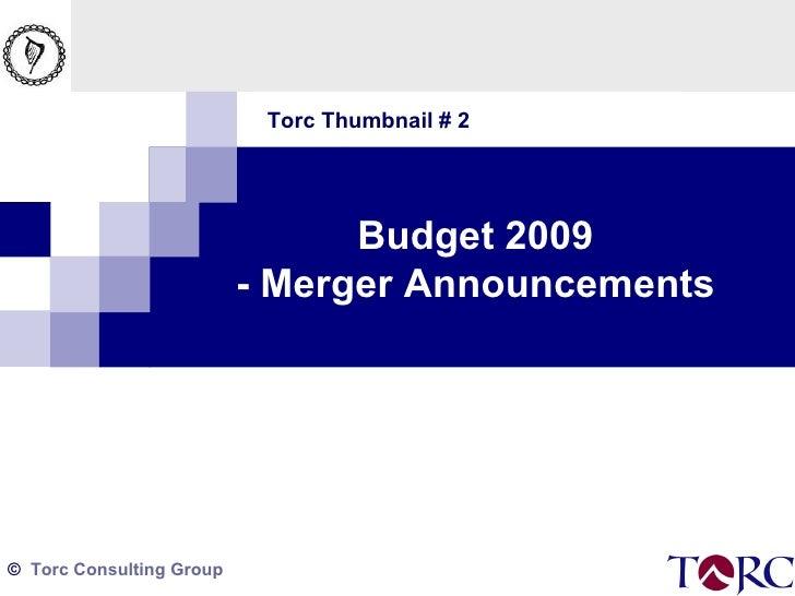 Torc Thumbnail # 2 Budget 2009 - Merger Announcements