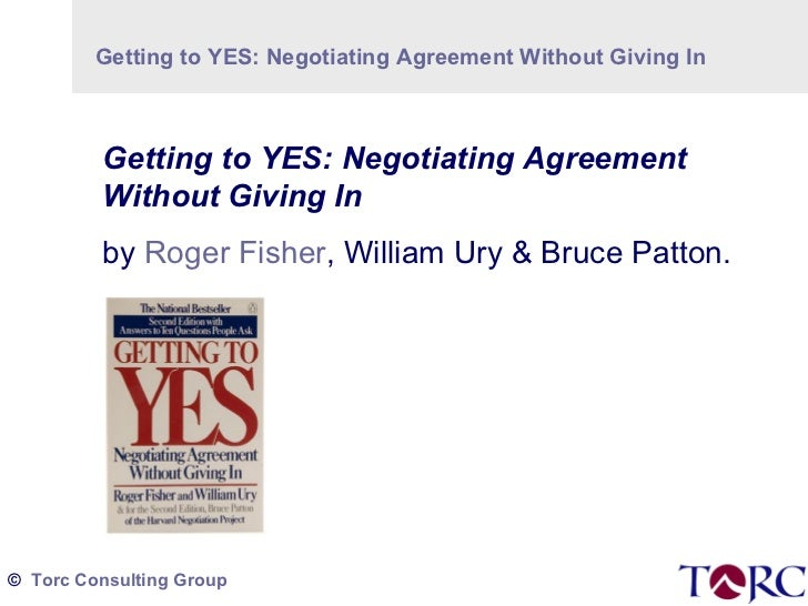 getting to yes negotiaion exercise Roger fisher and william ury, getting to yes boston: houghton mifflin co, 1981 pp 160 $1095 reviewed by james j white getting to yes is a puzzling book on the one hand it offers a forceful and persuasive criticism of much traditional negotiating behavior it suggests a variety of negotiating techniques that are both clever and likely to.