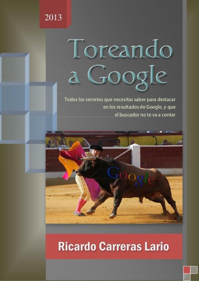 2013  Todos los secretos que necesitas saber para destacar en los resultados de Google, y que el buscador no te va a conta...