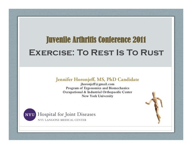 Juvenile Arthritis Conference 2011Exercise: To Rest Is To Rust      Jennifer Horonjeff, MS, PhD Candidate                  ...