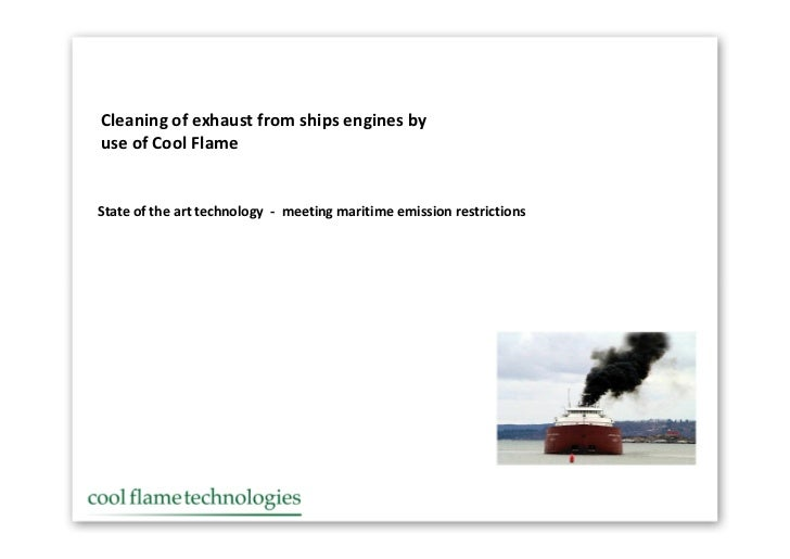 Cleaning of exhaust from ships engines by use of Cool Flame   State of the art technology - meeting maritime emission rest...