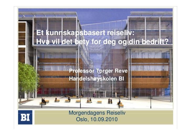 Et kunnskapsbasert reiseliv: Hva vil det bety for deg og din bedrift?            Professor Torger Reve          Handelshøy...