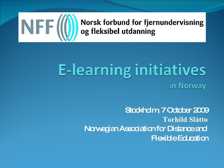 Stockholm, 7 October 2009 Torhild Slåtto Norwegian Association for Distance and  Flexible Education