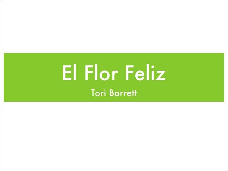 El Flor Feliz    Tori Barrett