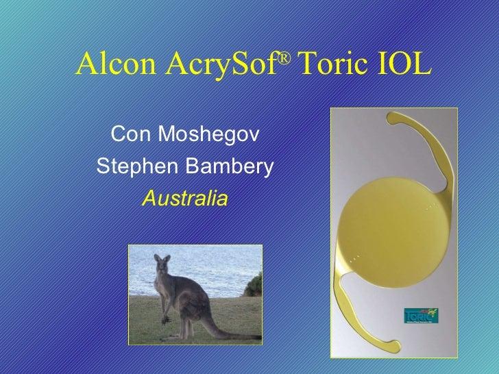 Alcon AcrySof ®  Toric IOL Con Moshegov Stephen Bambery Australia