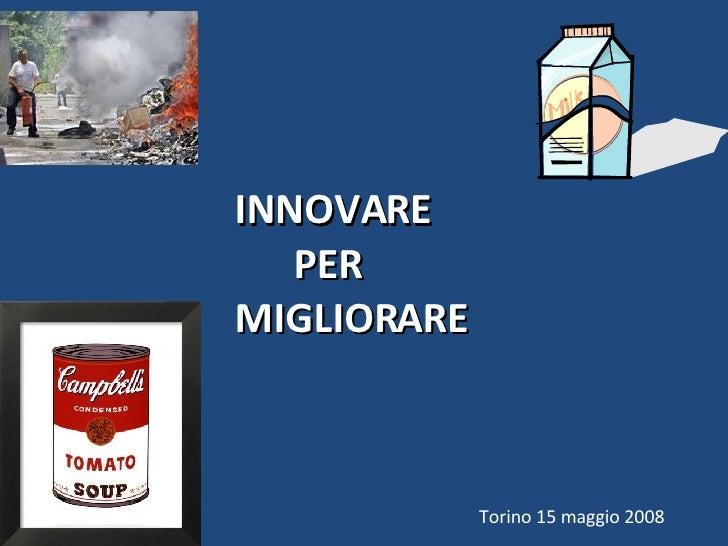 Torino 15 maggio 2008 INNOVARE  PER MIGLIORARE