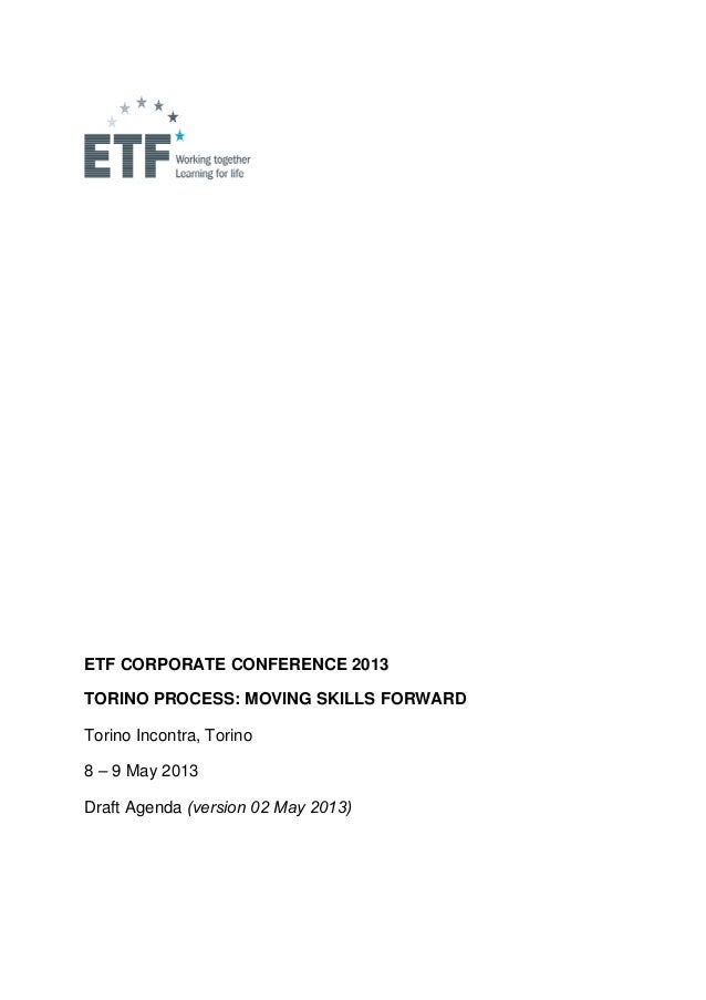 ETF CORPORATE CONFERENCE 2013TORINO PROCESS: MOVING SKILLS FORWARDTorino Incontra, Torino8 – 9 May 2013Draft Agenda (versi...