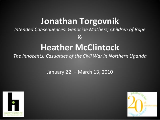 Jonathan Torgovnik Intended Consequences: Genocide Mothers; Children of Rape & Heather McClintock The Innocents: Casualtie...