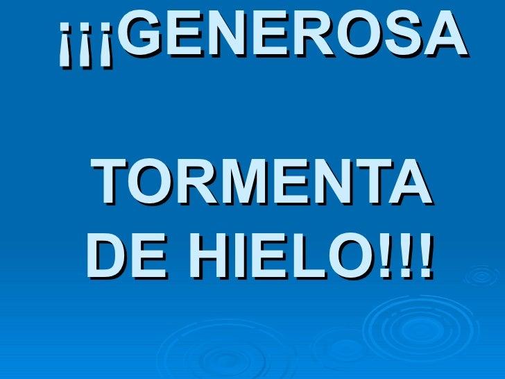 ¡¡¡GENEROSA  TORMENTA DE HIELO!!!