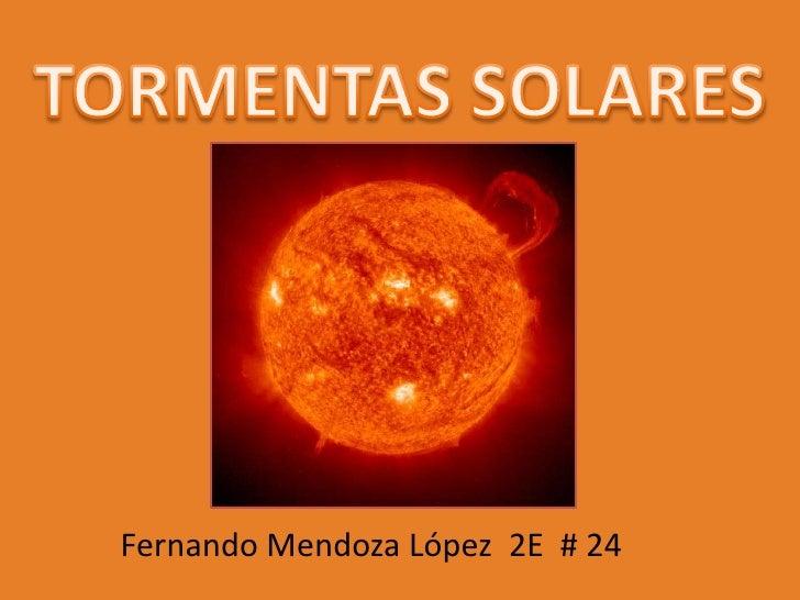 TORMENTAS SOLARES<br />Fernando Mendoza López  2E  # 24  <br />