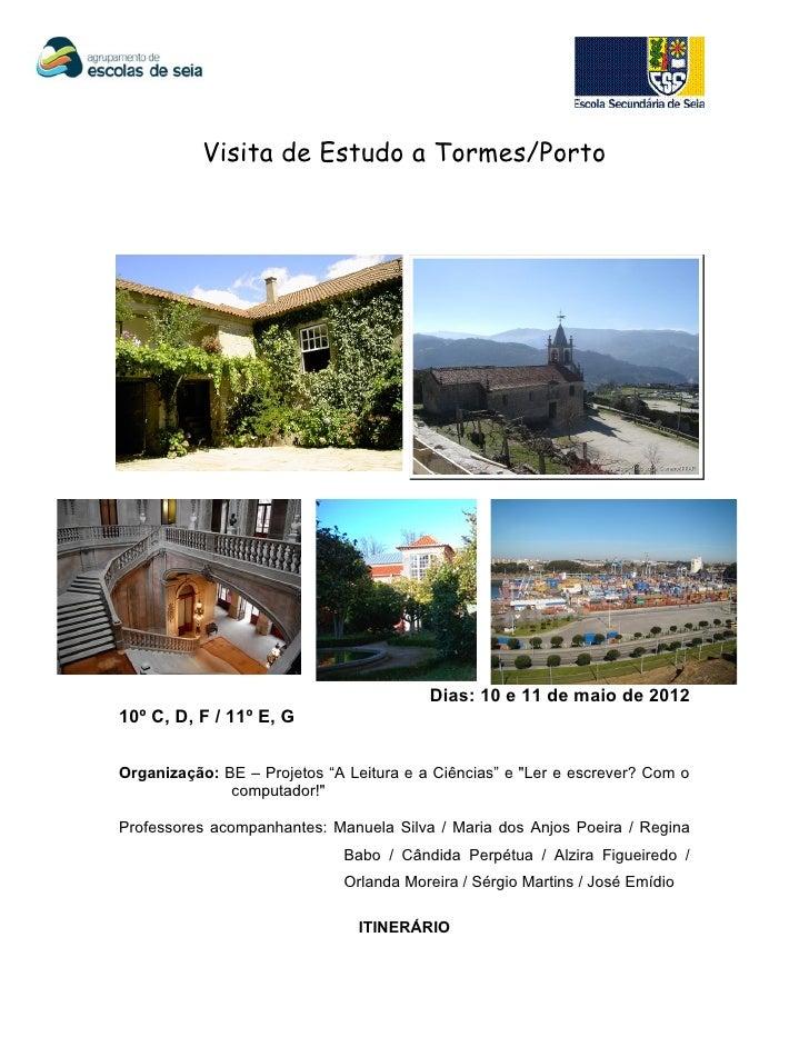 Visita de Estudo a Tormes/Porto                                         Dias: 10 e 11 de maio de 201210º C, D, F / 11º E, ...
