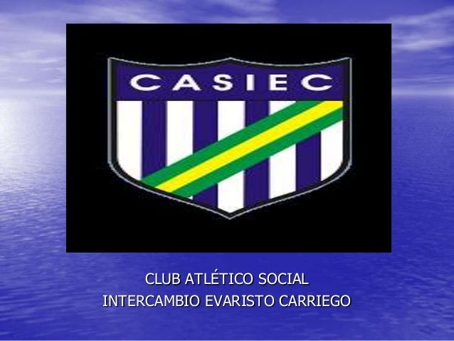 CLUB ATLÉTICO SOCIAL INTERCAMBIO EVARISTO CARRIEGO