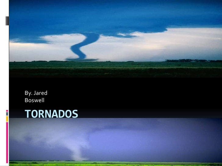 TORNADOS<br />By. Jared <br />Boswell<br />