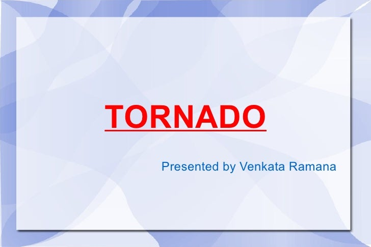 TORNADO Presented by Venkata Ramana