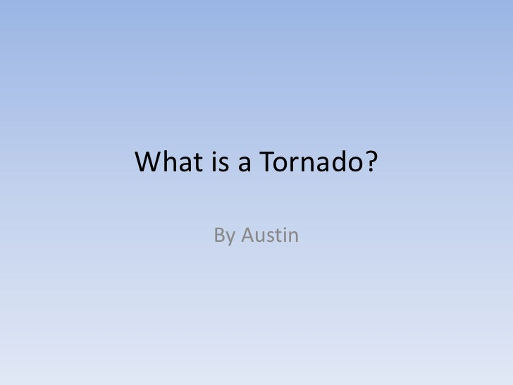 What is a Tornado?<br />By Austin<br />