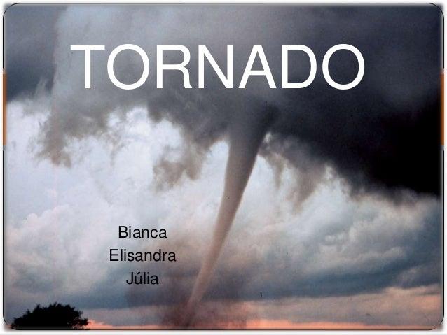Bianca Elisandra Júlia TORNADO