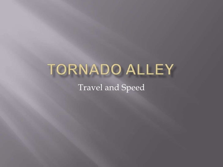 Tornado Alley<br />Travel and Speed<br />