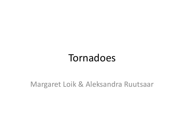 TornadoesMargaret Loik & Aleksandra Ruutsaar