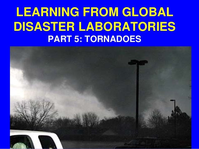 TORNADOES PART 5: LEARNING FROM GLOBAL DISASTER LABORATORIES