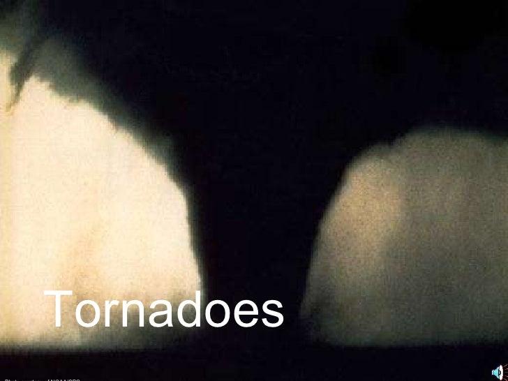 Tornadoes Photo courtesy of NOAA/SPC