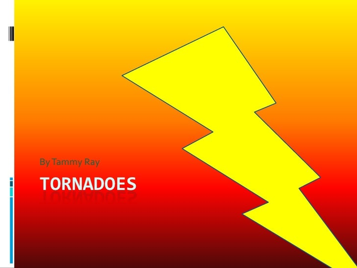 Tornadoes<br />By Tammy Ray<br />