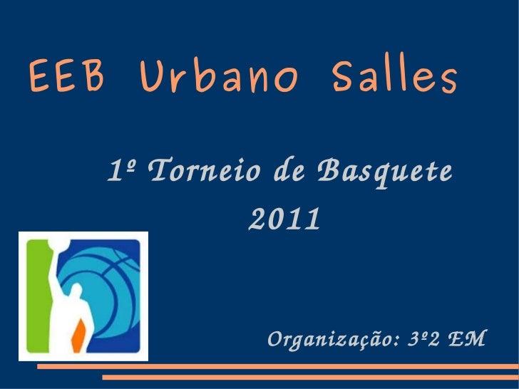 EEB Urbano Salles 1º Torneio de Basquete  2011 Organização: 3º2 EM