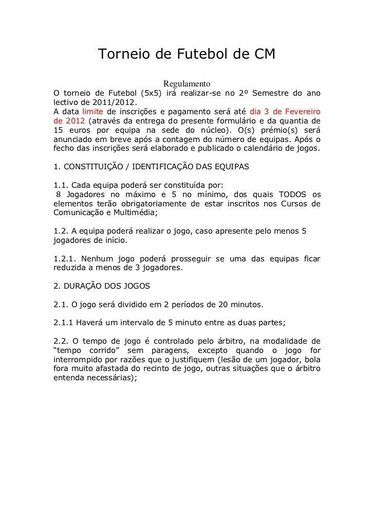 Torneio de Futebol de CM                            RegulamentoO torneio de Futebol (5x5) irá realizar-se no 2º Semestre d...