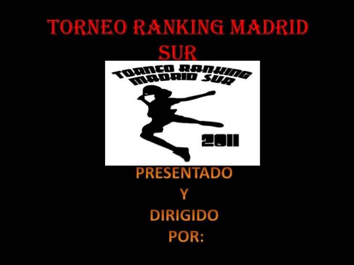 Torneo Ranking Madrid Sur<br />12-06-2011<br />PRESENTADO<br />Y<br />DIRIGIDO<br /> POR:<br />