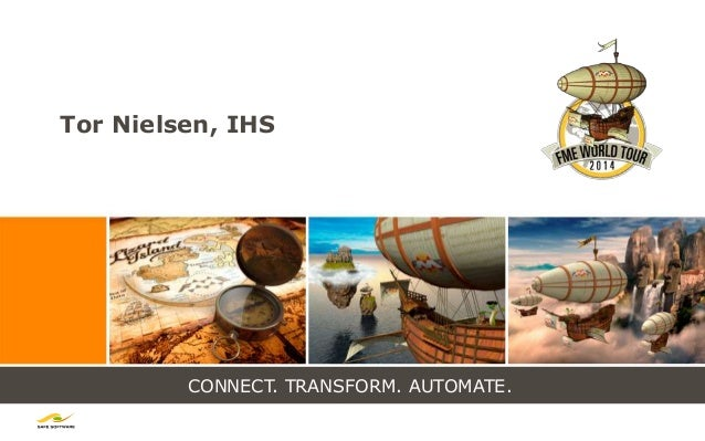 CONNECT. TRANSFORM. AUTOMATE. Tor Nielsen, IHS