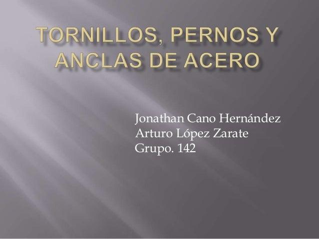 Jonathan Cano HernándezArturo López ZarateGrupo. 142